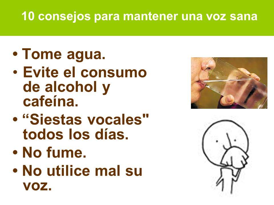 Tome agua.Evite el consumo de alcohol y cafeína. Siestas vocales todos los días.