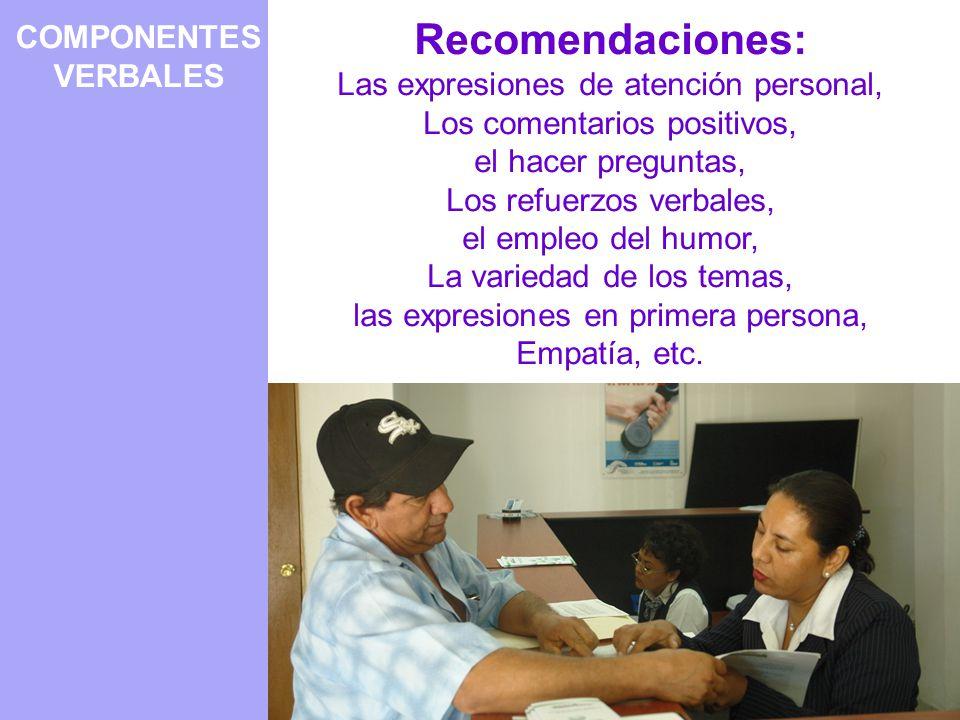 COMPONENTES VERBALES Recomendaciones: Las expresiones de atención personal, Los comentarios positivos, el hacer preguntas, Los refuerzos verbales, el empleo del humor, La variedad de los temas, las expresiones en primera persona, Empatía, etc.