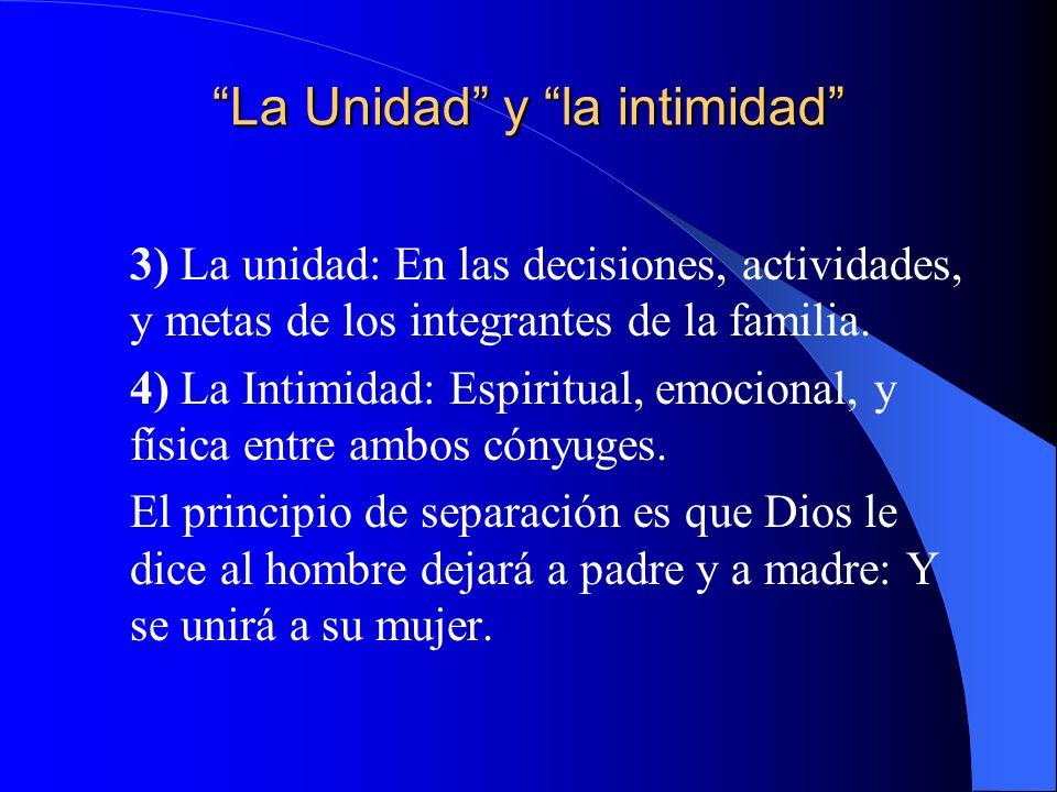 La Unidad y la intimidad 3) La unidad: En las decisiones, actividades, y metas de los integrantes de la familia. 4) La Intimidad: Espiritual, emociona