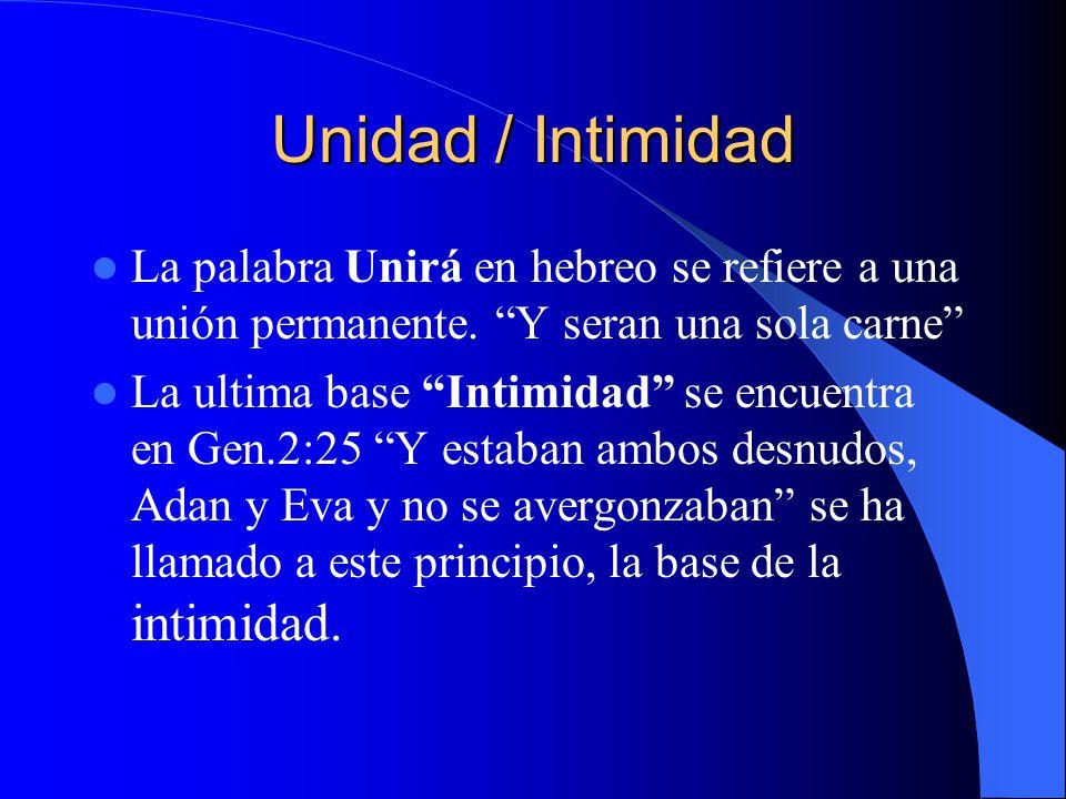 Unidad / Intimidad La palabra Unirá en hebreo se refiere a una unión permanente. Y seran una sola carne La ultima base Intimidad se encuentra en Gen.2