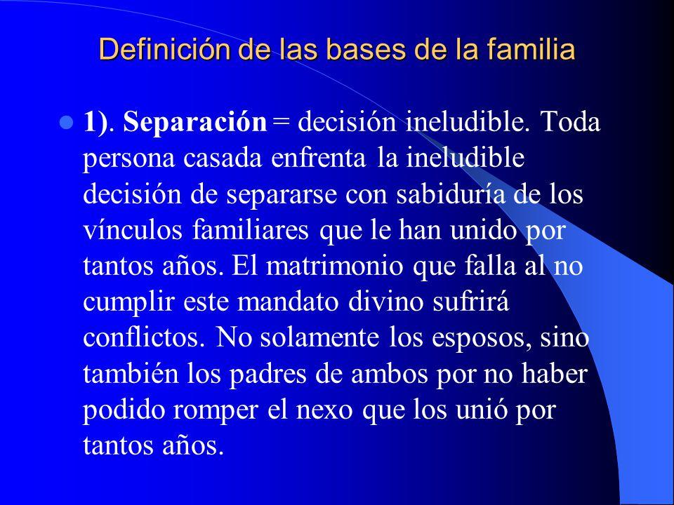 Definición de las bases de la familia 1). Separación = decisión ineludible. Toda persona casada enfrenta la ineludible decisión de separarse con sabid
