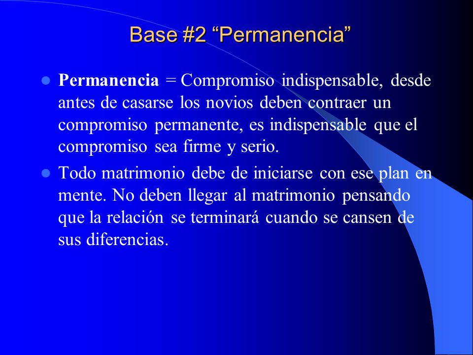 Base #2 Permanencia Permanencia = Compromiso indispensable, desde antes de casarse los novios deben contraer un compromiso permanente, es indispensabl