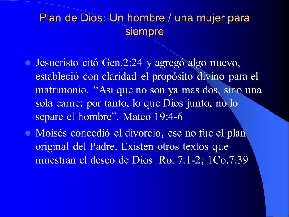 Plan de Dios: Un hombre / una mujer para siempre Jesucristo citó Gen.2:24 y agregó algo nuevo, estableció con claridad el propósito divino para el mat