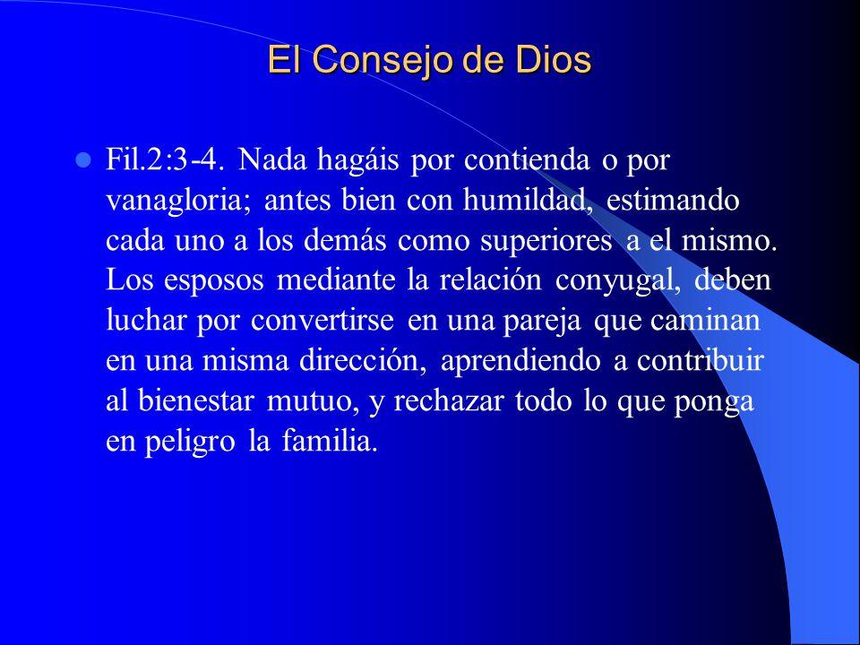 El Consejo de Dios Fil.2:3-4. Nada hagáis por contienda o por vanagloria; antes bien con humildad, estimando cada uno a los demás como superiores a el