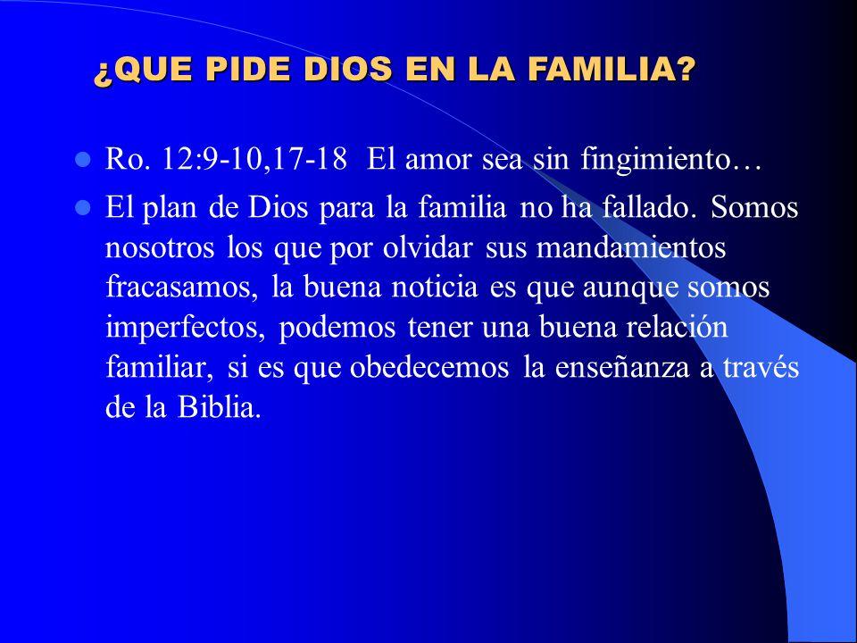 Ro. 12:9-10,17-18 El amor sea sin fingimiento… El plan de Dios para la familia no ha fallado. Somos nosotros los que por olvidar sus mandamientos frac