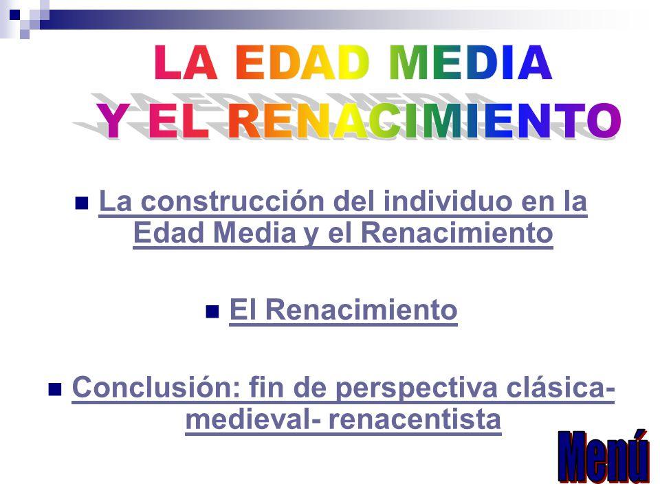 La construcción del individuo en la Edad Media y el Renacimiento La construcción del individuo en la Edad Media y el Renacimiento El Renacimiento Conc