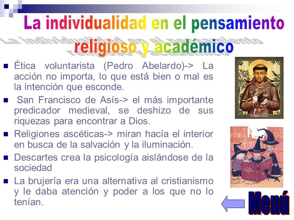 Ética voluntarista (Pedro Abelardo)-> La acción no importa, lo que está bien o mal es la intención que esconde. San Francisco de Asís-> el más importa