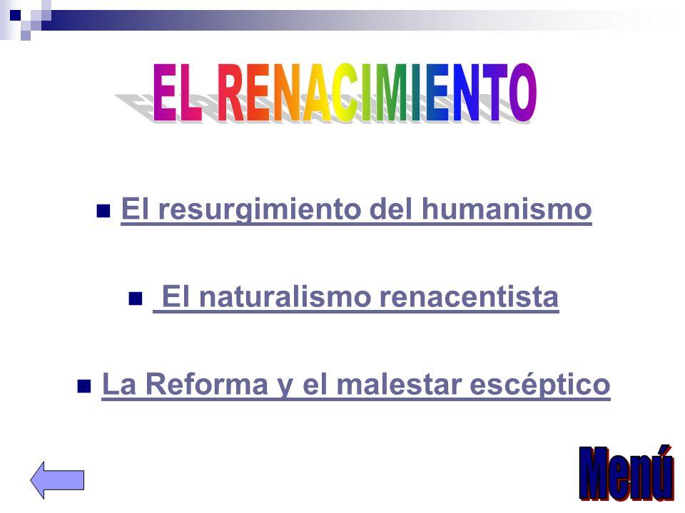El resurgimiento del humanismo El naturalismo renacentista La Reforma y el malestar escéptico