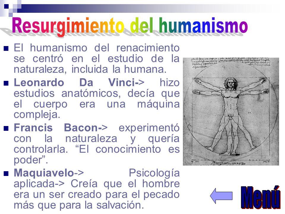 El humanismo del renacimiento se centró en el estudio de la naturaleza, incluida la humana. Leonardo Da Vinci-> hizo estudios anatómicos, decía que el