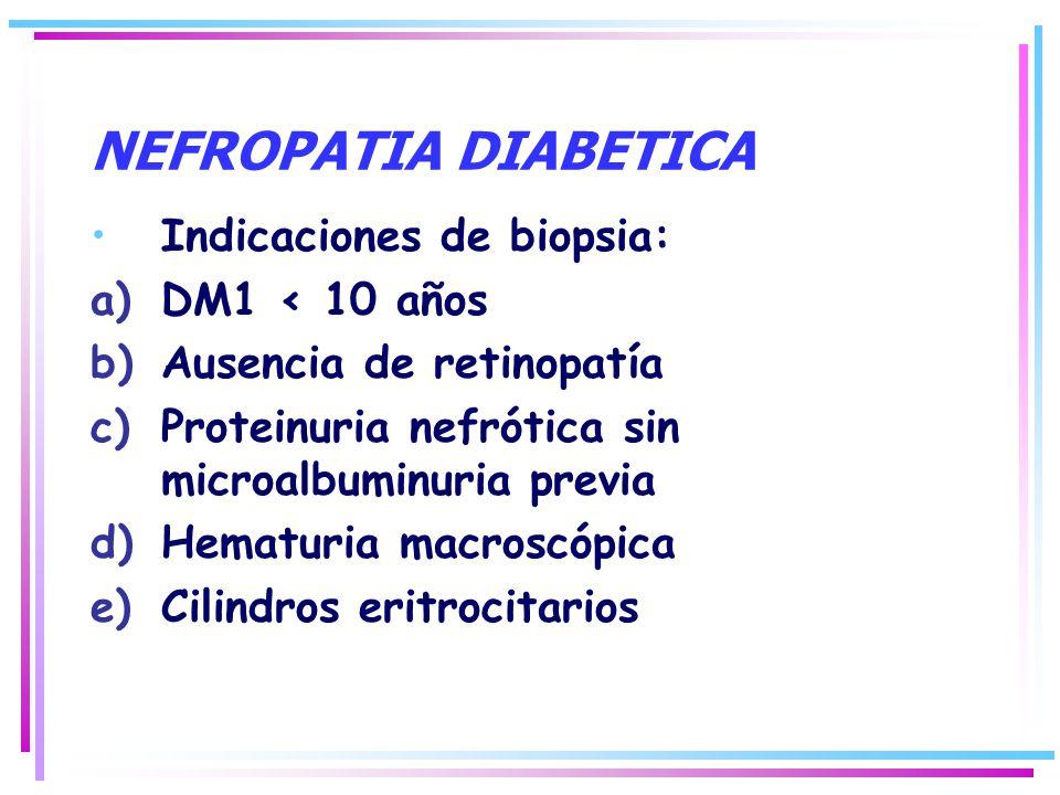 Indicaciones de biopsia: a)DM1 < 10 años b)Ausencia de retinopatía c)Proteinuria nefrótica sin microalbuminuria previa d)Hematuria macroscópica e)Cili