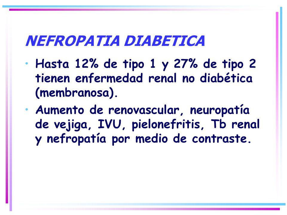 Hasta 12% de tipo 1 y 27% de tipo 2 tienen enfermedad renal no diabética (membranosa). Aumento de renovascular, neuropatía de vejiga, IVU, pielonefrit