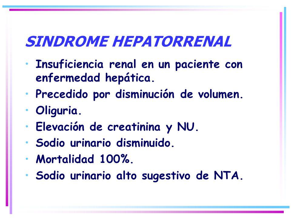 SINDROME HEPATORRENAL Insuficiencia renal en un paciente con enfermedad hepática. Precedido por disminución de volumen. Oliguria. Elevación de creatin