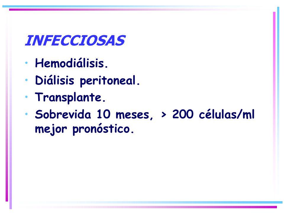 INFECCIOSAS Hemodiálisis. Diálisis peritoneal. Transplante. Sobrevida 10 meses, > 200 células/ml mejor pronóstico.