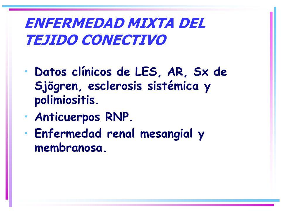 ENFERMEDAD MIXTA DEL TEJIDO CONECTIVO Datos clínicos de LES, AR, Sx de Sjögren, esclerosis sistémica y polimiositis. Anticuerpos RNP. Enfermedad renal