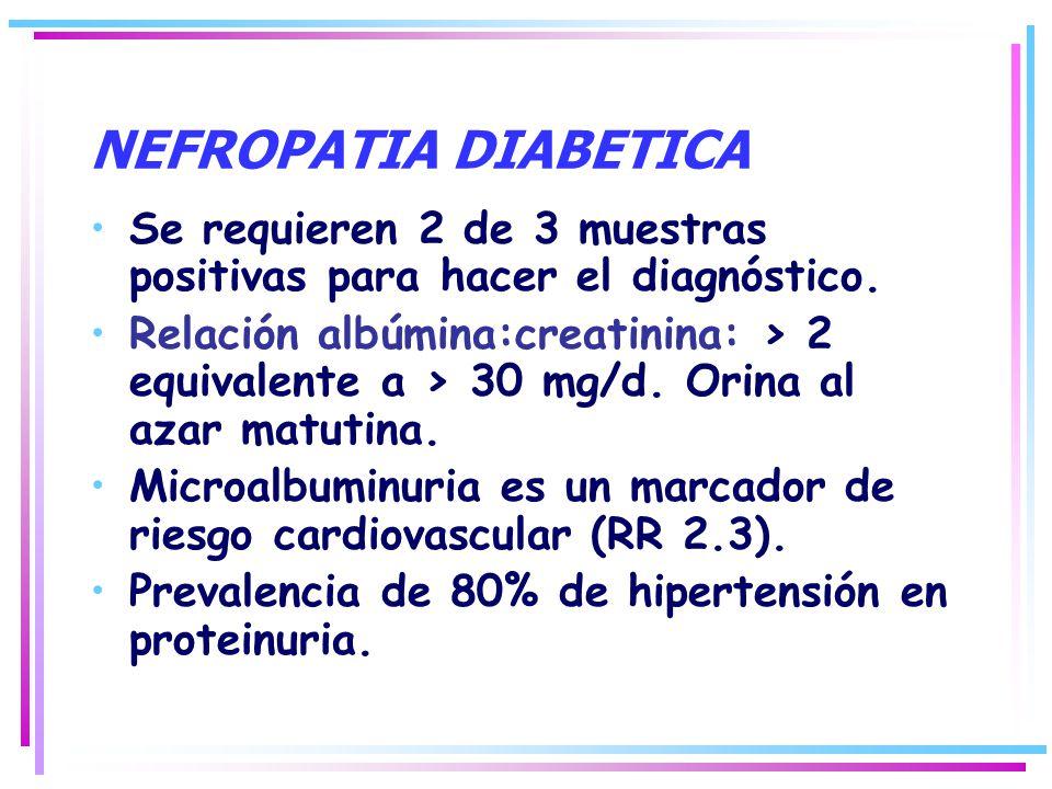 NEFROPATIA DIABETICA Se requieren 2 de 3 muestras positivas para hacer el diagnóstico. Relación albúmina:creatinina: > 2 equivalente a > 30 mg/d. Orin