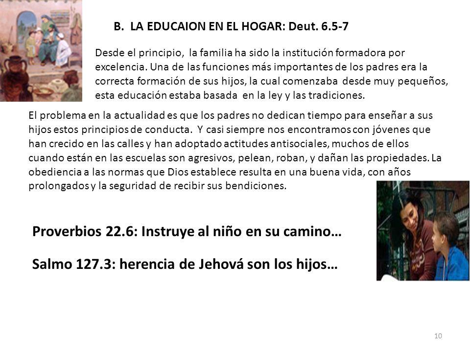B. LA EDUCAION EN EL HOGAR: Deut. 6.5-7 Desde el principio, la familia ha sido la institución formadora por excelencia. Una de las funciones más impor