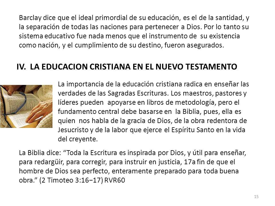 Barclay dice que el ideal primordial de su educación, es el de la santidad, y la separación de todas las naciones para pertenecer a Dios. Por lo tanto