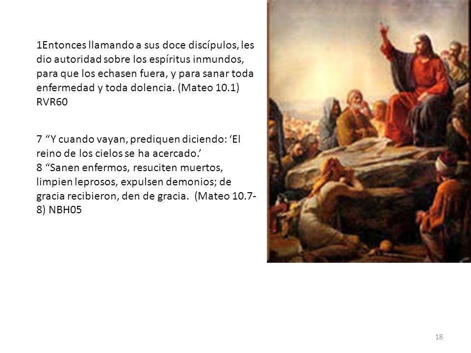 18 1Entonces llamando a sus doce discípulos, les dio autoridad sobre los espíritus inmundos, para que los echasen fuera, y para sanar toda enfermedad