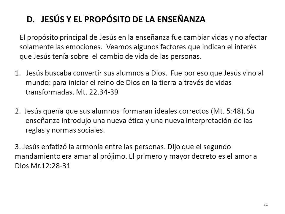 D. JESÚS Y EL PROPÓSITO DE LA ENSEÑANZA El propósito principal de Jesús en la enseñanza fue cambiar vidas y no afectar solamente las emociones. Veamos