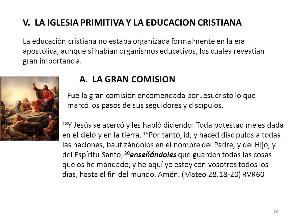 V. LA IGLESIA PRIMITIVA Y LA EDUCACION CRISTIANA La educación cristiana no estaba organizada formalmente en la era apostólica, aunque sí habían organi
