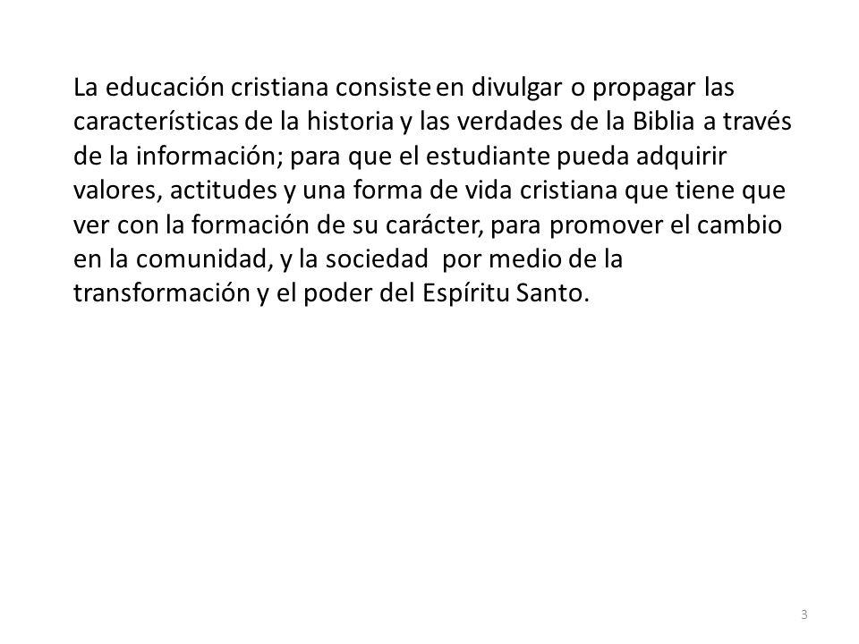 3 La educación cristiana consiste en divulgar o propagar las características de la historia y las verdades de la Biblia a través de la información; pa
