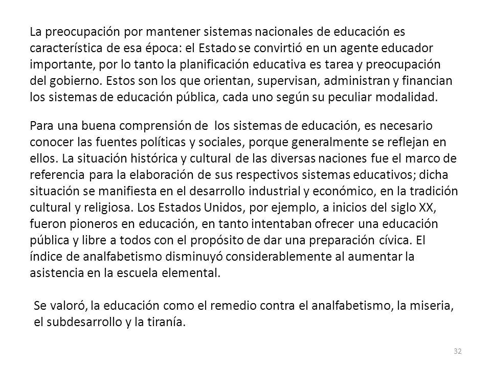 La preocupación por mantener sistemas nacionales de educación es característica de esa época: el Estado se convirtió en un agente educador importante,