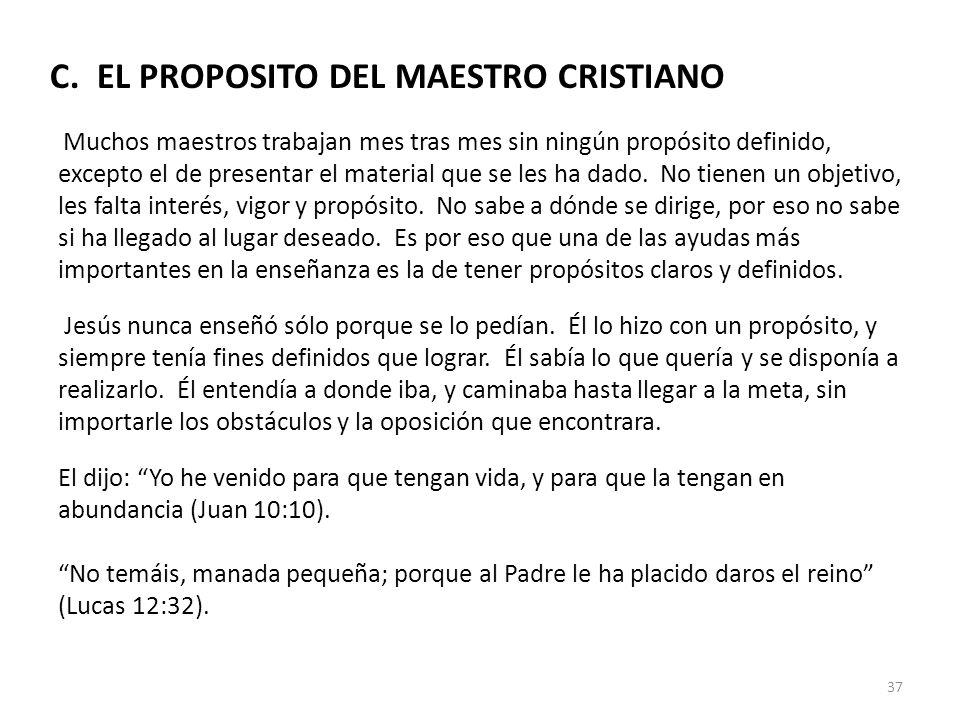 C. EL PROPOSITO DEL MAESTRO CRISTIANO Muchos maestros trabajan mes tras mes sin ningún propósito definido, excepto el de presentar el material que se