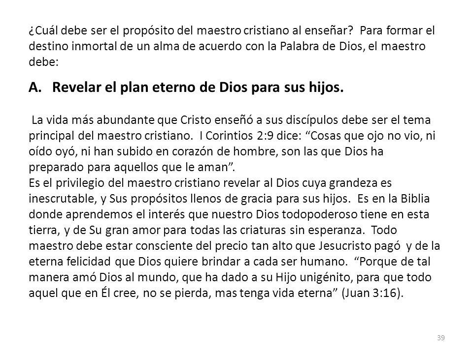 ¿Cuál debe ser el propósito del maestro cristiano al enseñar? Para formar el destino inmortal de un alma de acuerdo con la Palabra de Dios, el maestro