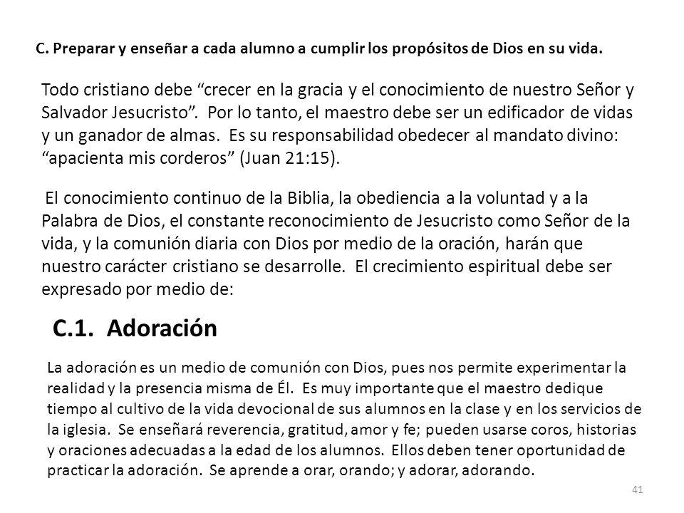 C. Preparar y enseñar a cada alumno a cumplir los propósitos de Dios en su vida. Todo cristiano debe crecer en la gracia y el conocimiento de nuestro