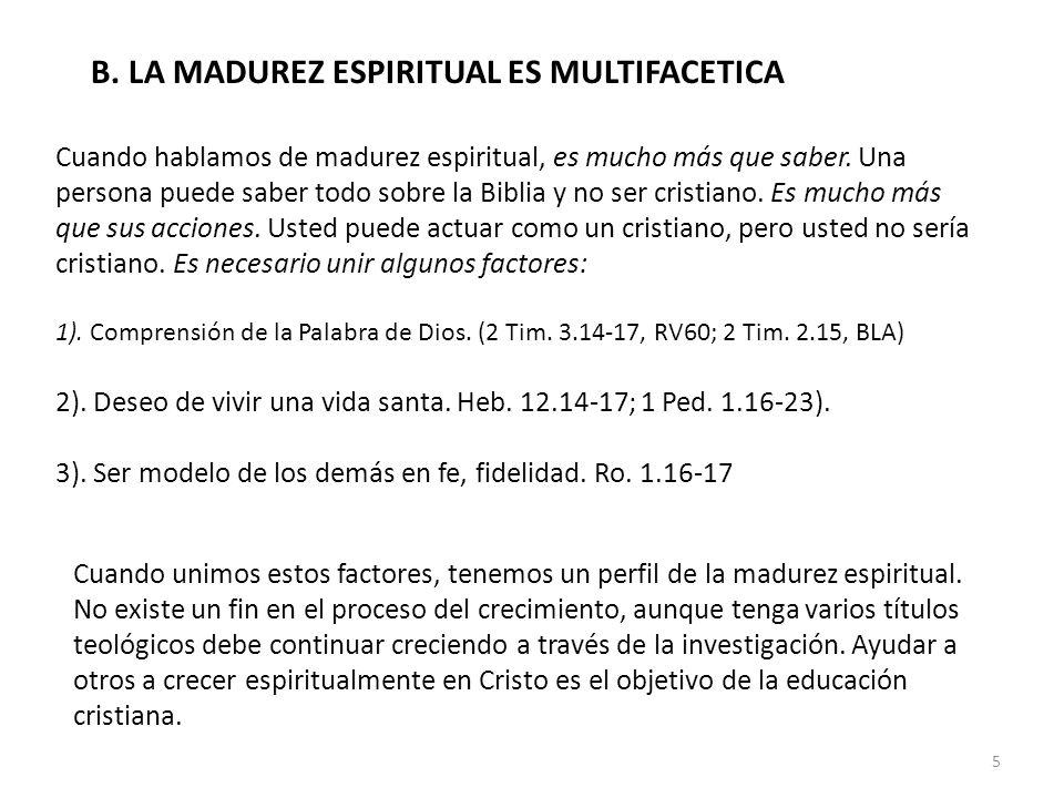 B. LA MADUREZ ESPIRITUAL ES MULTIFACETICA Cuando hablamos de madurez espiritual, es mucho más que saber. Una persona puede saber todo sobre la Biblia