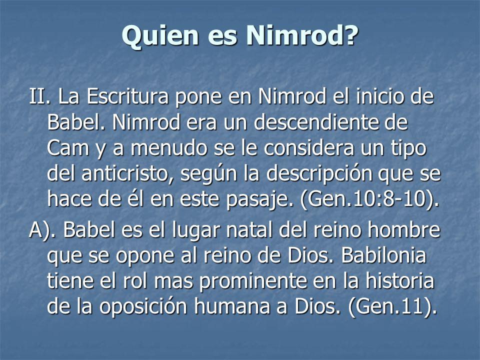 Quien es Nimrod? II. La Escritura pone en Nimrod el inicio de Babel. Nimrod era un descendiente de Cam y a menudo se le considera un tipo del anticris