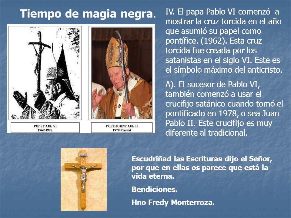 Tiempo de magia negra. IV. El papa Pablo VI comenzó a mostrar la cruz torcida en el año que asumió su papel como pontífice. (1962). Esta cruz torcida
