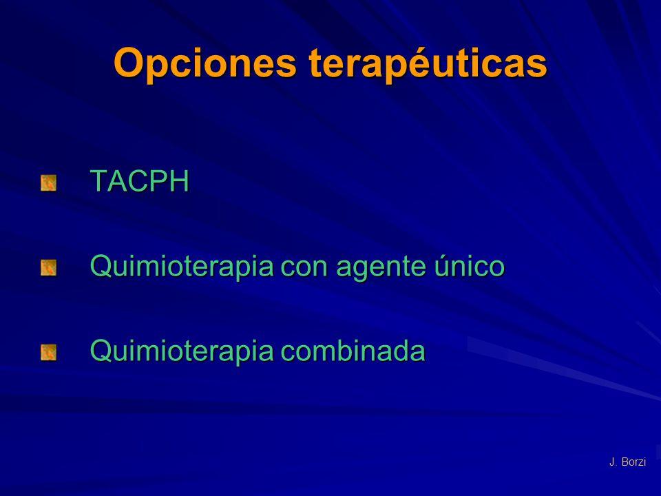 Opciones terapéuticas TACPH TACPH Quimioterapia con agente único Quimioterapia con agente único Quimioterapia combinada Quimioterapia combinada J. Bor