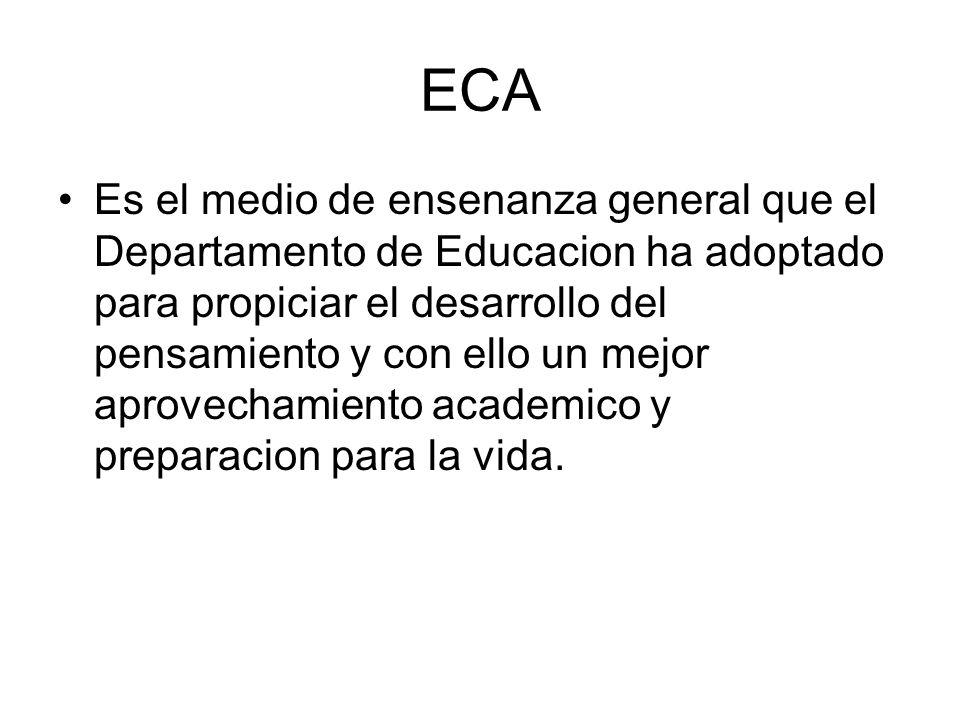 ECA Es un plan general de actividades de ensenanza que crean condiciones para que el estudiante desarrolle conceptos, destrezas, actitudes y valores, mediante el estudio de las diversas materias academicas.