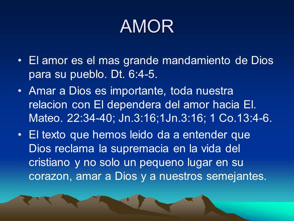 AMOR El amor es el mas grande mandamiento de Dios para su pueblo.