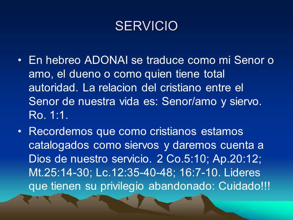 SERVICIO En hebreo ADONAI se traduce como mi Senor o amo, el dueno o como quien tiene total autoridad. La relacion del cristiano entre el Senor de nue