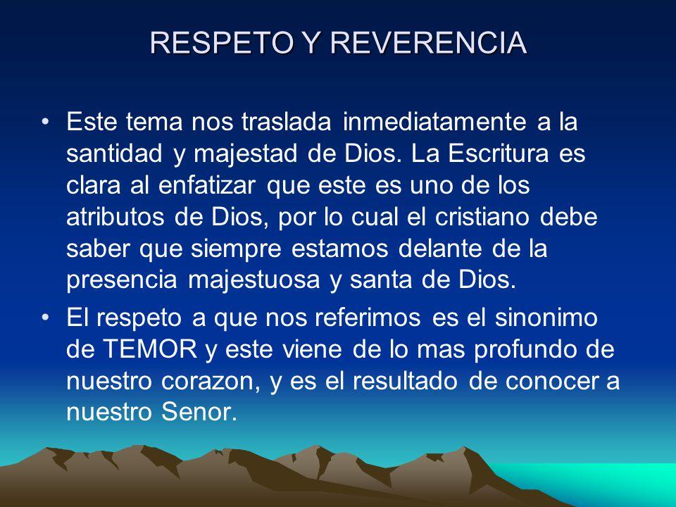 RESPETO Y REVERENCIA Este tema nos traslada inmediatamente a la santidad y majestad de Dios.