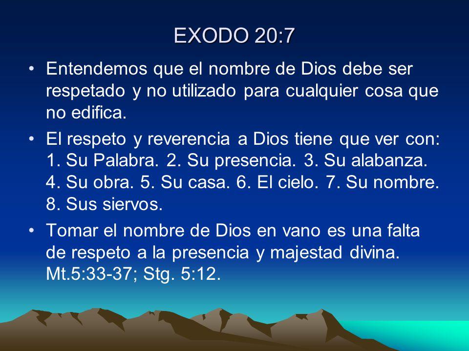 EXODO 20:7 Entendemos que el nombre de Dios debe ser respetado y no utilizado para cualquier cosa que no edifica. El respeto y reverencia a Dios tiene