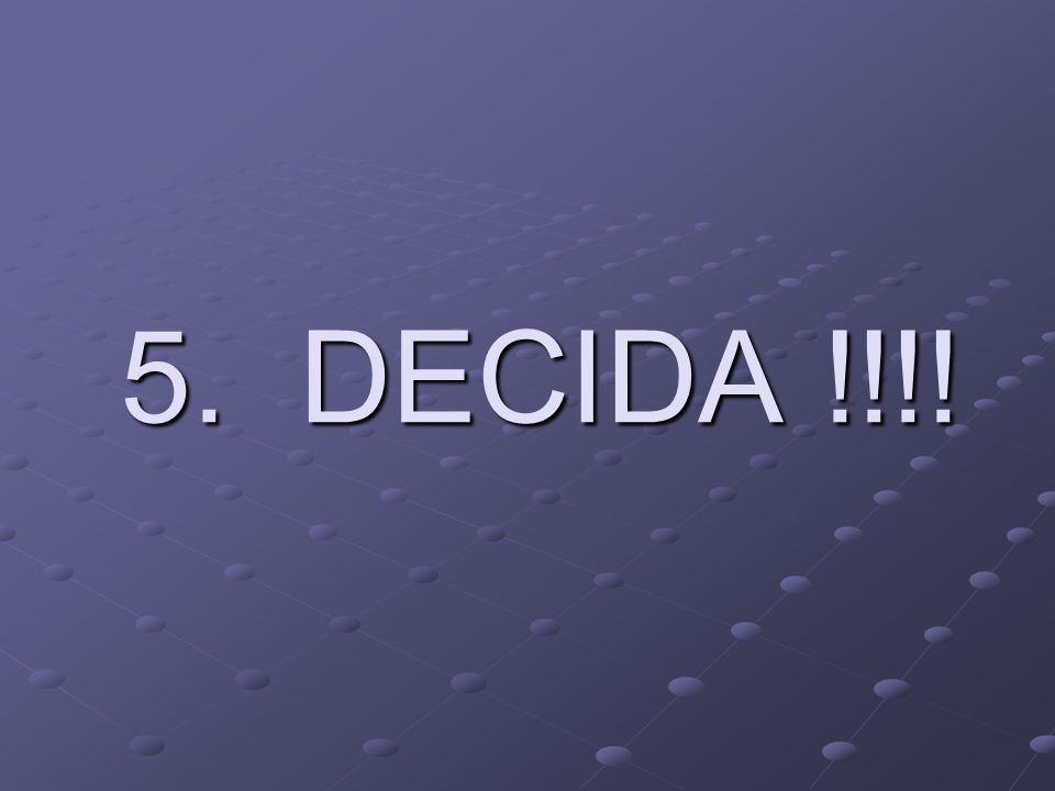 5. DECIDA !!!!