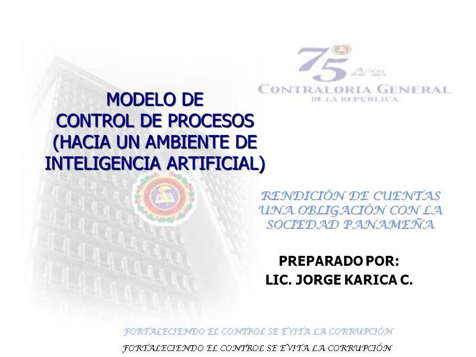 MODELO DE CONTROL DE PROCESOS (HACIA UN AMBIENTE DE INTELIGENCIA ARTIFICIAL) PREPARADO POR: LIC. JORGE KARICA C.