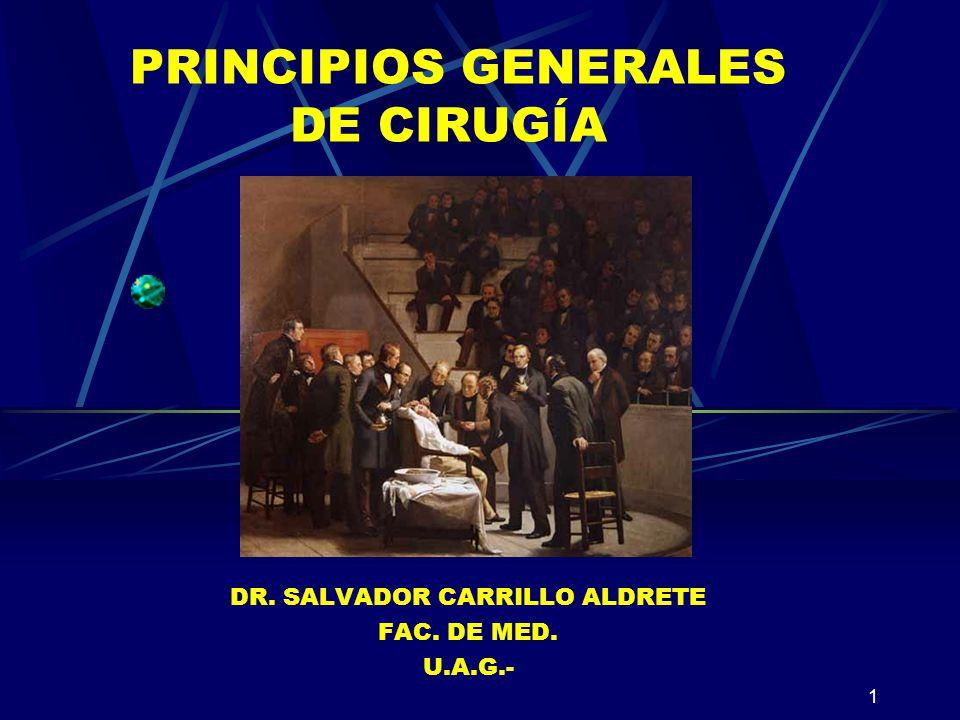1 PRINCIPIOS GENERALES DE CIRUGÍA DR. SALVADOR CARRILLO ALDRETE FAC. DE MED. U.A.G.-