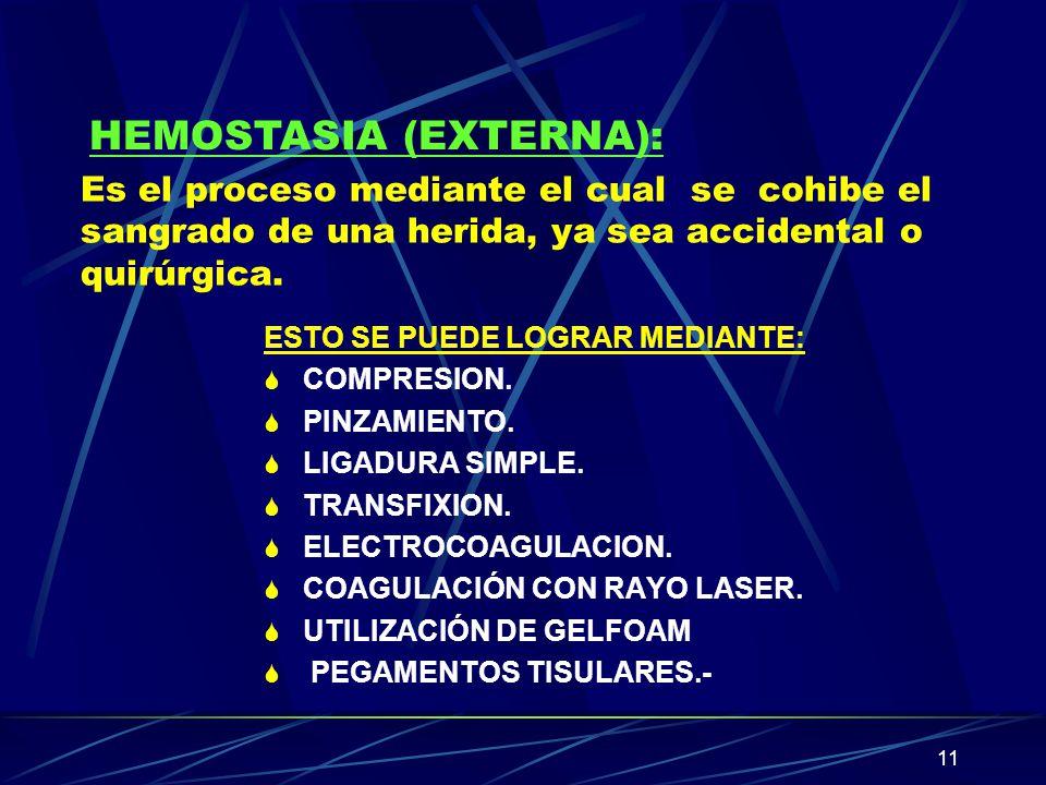 11 Es el proceso mediante el cual se cohibe el sangrado de una herida, ya sea accidental o quirúrgica. ESTO SE PUEDE LOGRAR MEDIANTE: S COMPRESION. S