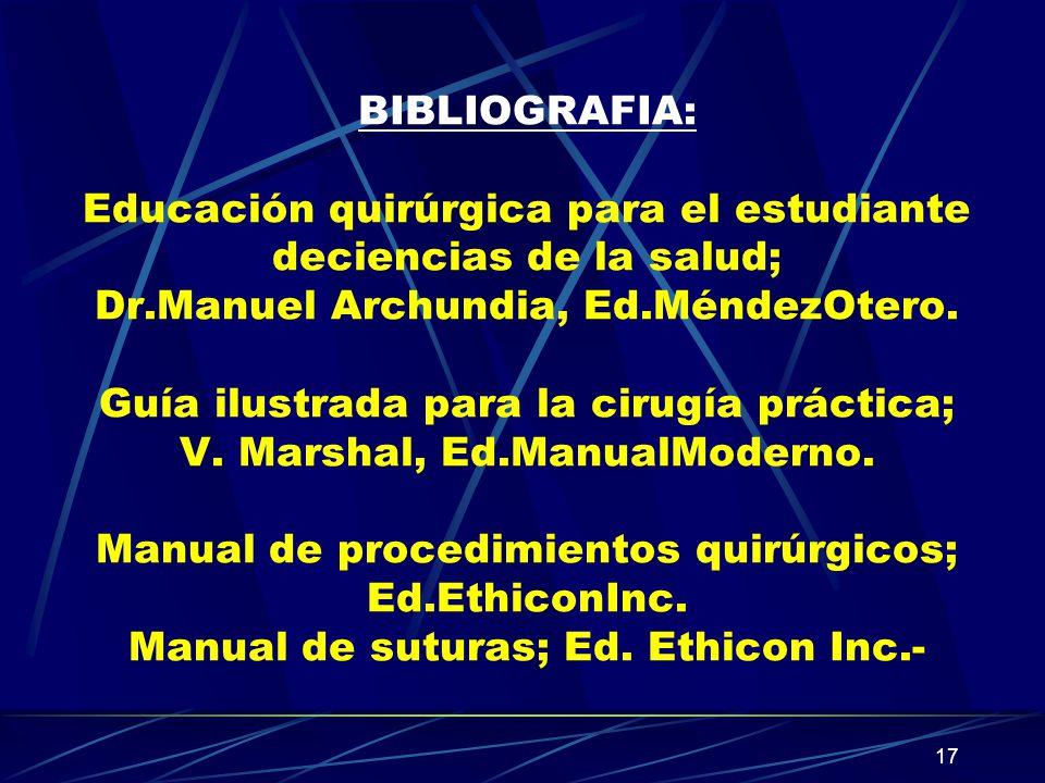 17 BIBLIOGRAFIA: Educación quirúrgica para el estudiante deciencias de la salud; Dr.Manuel Archundia, Ed.MéndezOtero. Guía ilustrada para la cirugía p