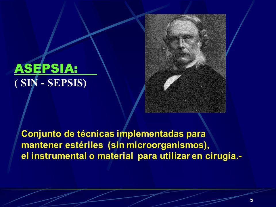 5 Conjunto de técnicas implementadas para mantener estériles (sin microorganismos), el instrumental o material para utilizar en cirugía.- ASEPSIA: ( S