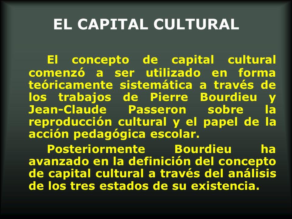EL CAPITAL CULTURAL El concepto de capital cultural comenzó a ser utilizado en forma teóricamente sistemática a través de los trabajos de Pierre Bourd
