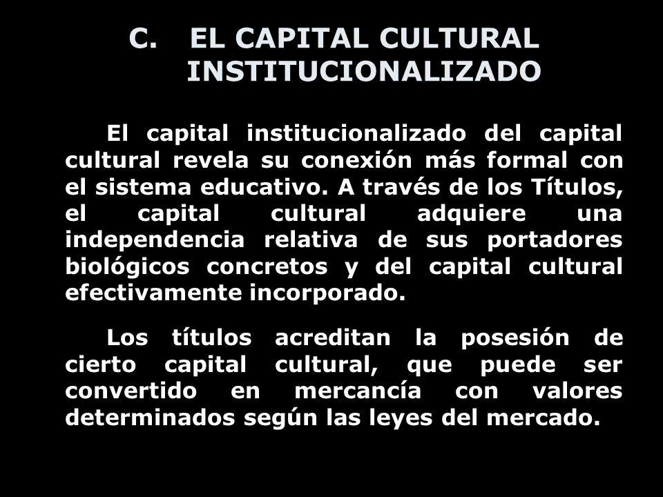 C.EL CAPITAL CULTURAL INSTITUCIONALIZADO El capital institucionalizado del capital cultural revela su conexión más formal con el sistema educativo. A