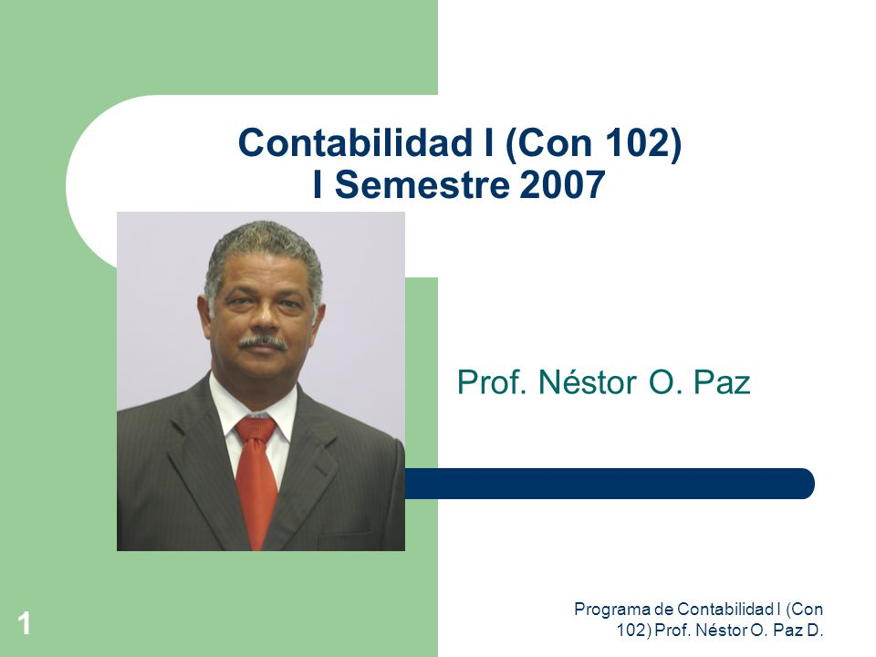 Programa de Contabilidad I (Con 102) Prof. Néstor O. Paz D. 1 Contabilidad I (Con 102) I Semestre 2007 Prof. Néstor O. Paz