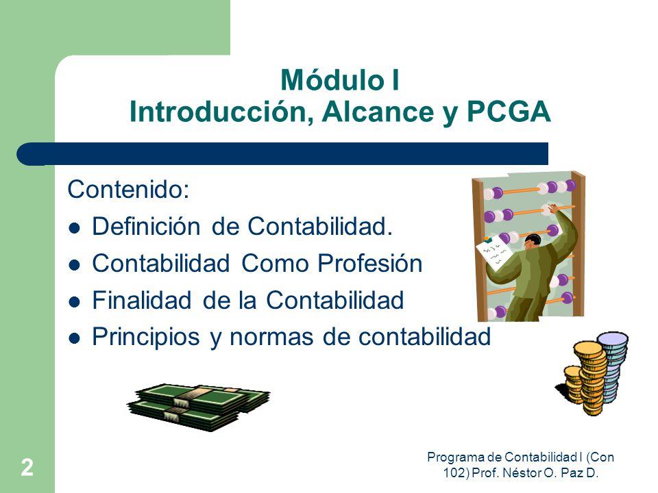 Programa de Contabilidad I (Con 102) Prof. Néstor O. Paz D. 2 Módulo I Introducción, Alcance y PCGA Contenido: Definición de Contabilidad. Contabilida