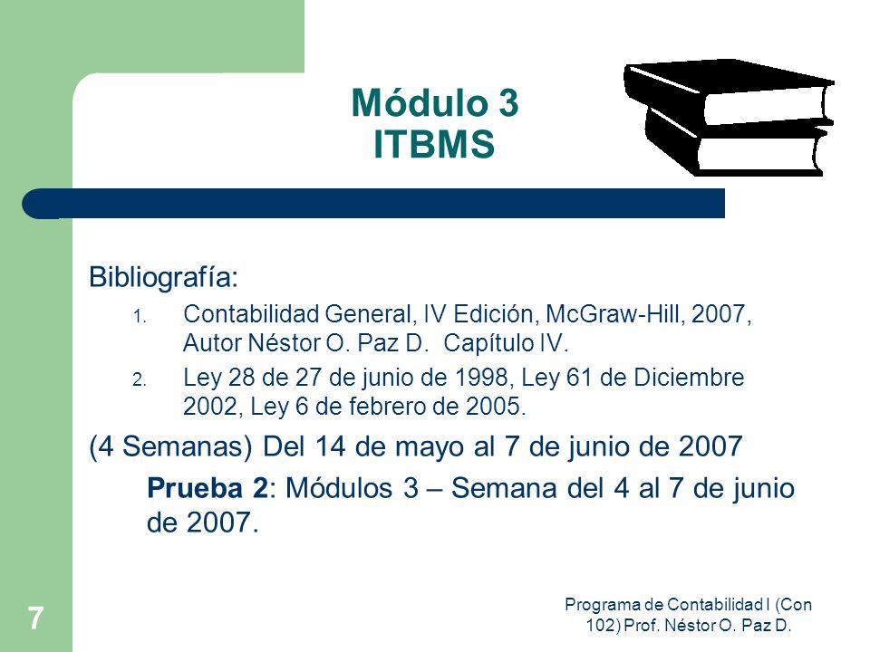 Programa de Contabilidad I (Con 102) Prof. Néstor O. Paz D. 7 Módulo 3 ITBMS Bibliografía: 1. Contabilidad General, IV Edición, McGraw-Hill, 2007, Aut