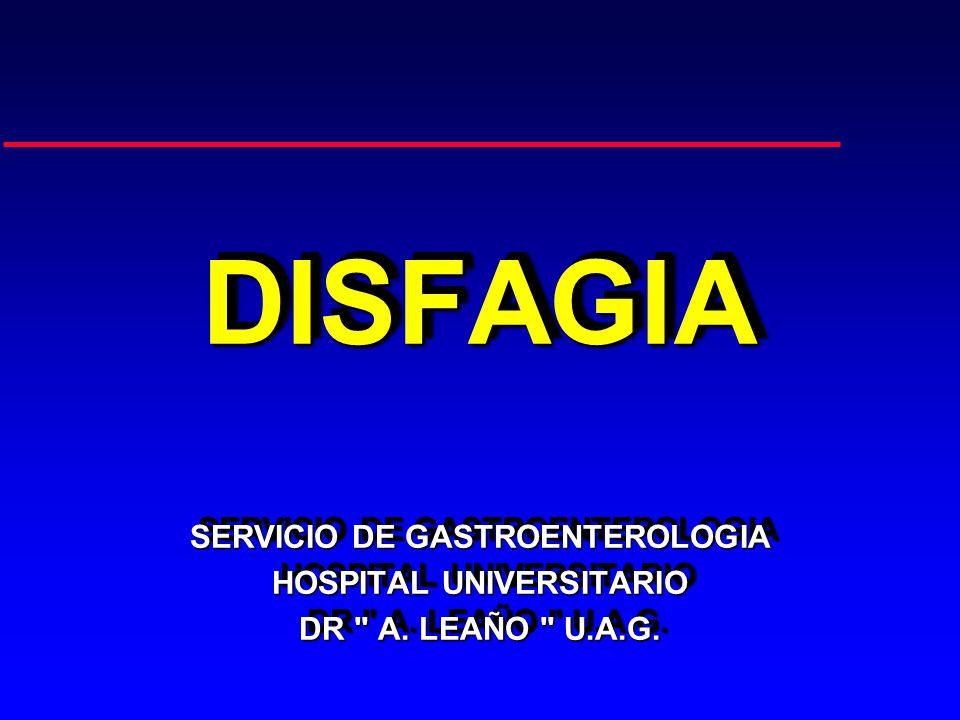 DISFAGIADISFAGIA SERVICIO DE GASTROENTEROLOGIA HOSPITAL UNIVERSITARIO DR